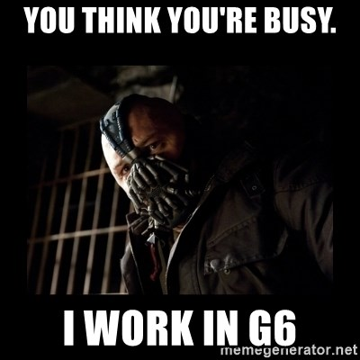 Bane Meme - YOU THINK YOU'RE BUSY. I WORK IN g6