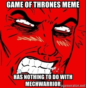 Rage Face - Game of Thrones meme Has nothing to do with mechwarrior