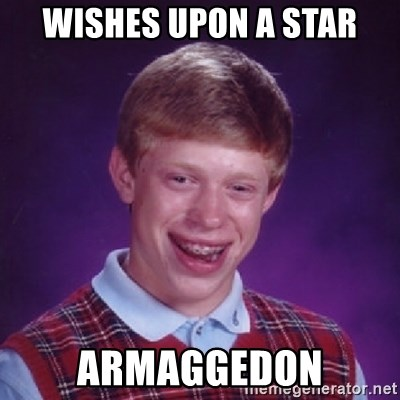 Bad Luck Brian - Wishes upon a star armaggedon