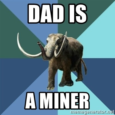 Misogyny Mastodon - DAD IS A MINER