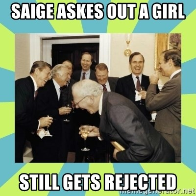 reagan white house laughing - SAIGE ASKES OUT A GIRL STILL GETS REJECTED