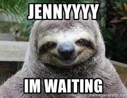 Sexual Sloth - JENNYYYY IM WAITING
