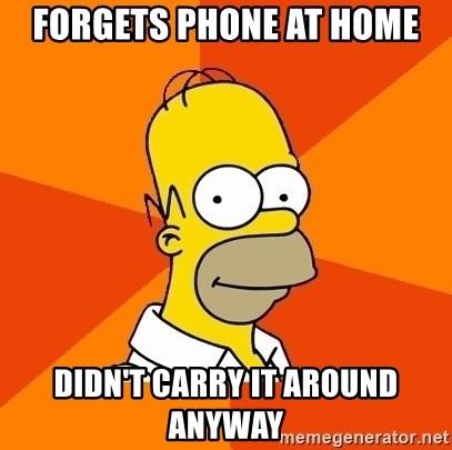 Homer Advice - forgets phone at home didn't carry it around anyway