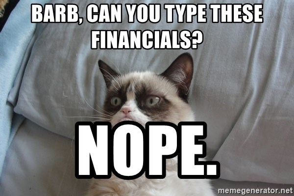 Grumpy cat good - barb, can you type these financials? nope.