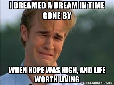 James Van Der Beek - I dreamed a dream in time gone by When hope was high, And life worth living