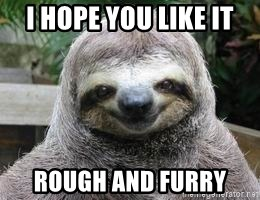 Sexual Sloth - i hope you like it rough and furry