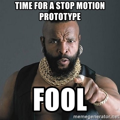 Mr T - time for a stop motion prototype fool