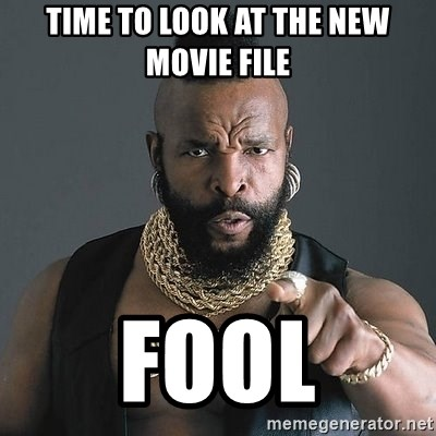 Mr T - time to look at the new movie file fool