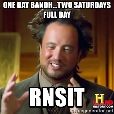 ancient alien guy - One day bandh...two saturdays full day rnsit
