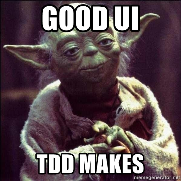 Advice Yoda - GOOD UI TDD MAKES