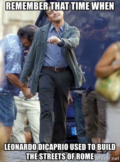 Happy Leonoard Dicaprio - Remember that time when leonardo dicaprio used to build the streets of rome