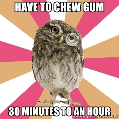 Eating Disorder Owl - Have to chew gum 30 minutes to an hour