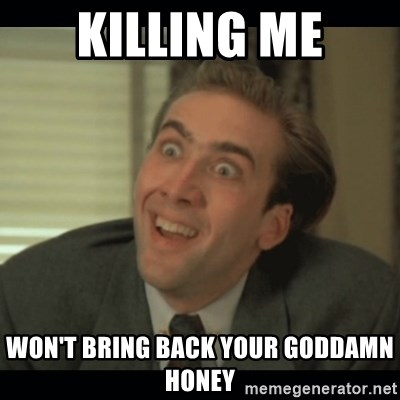 Nick Cage - KILLING ME Won't bring back your goddamn honeY