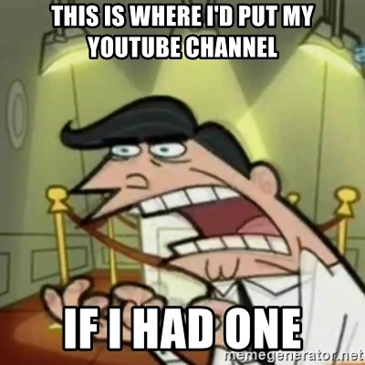 If i had one - this is where i'd put my youtube channel If I had one
