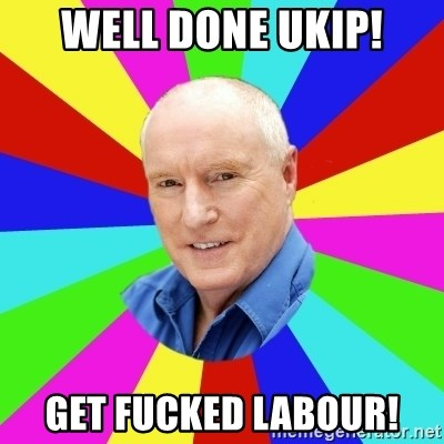 Alf Stewart - WELL DONE UKIP! GET FUCKED LABOUR!