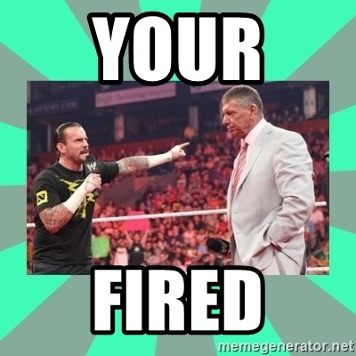 CM Punk Apologize! - YOUR  FIRED