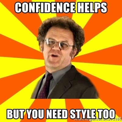 Dr. Steve Brule - Confidence helps but you need style too