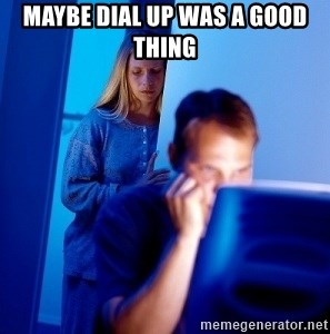 Internet Husband - maybe dial up was a good thing