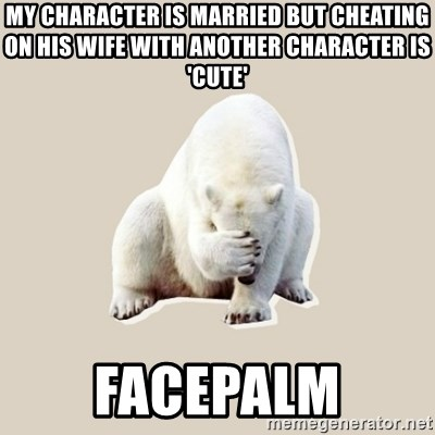 Bad RPer Polar Bear - My Character is married but cheating on his wife with another character is 'cute' Facepalm
