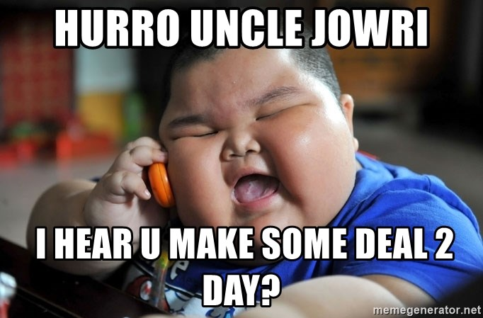 Fat Asian Kid - Hurro unCle joWri  I hear u make some deal 2 day?
