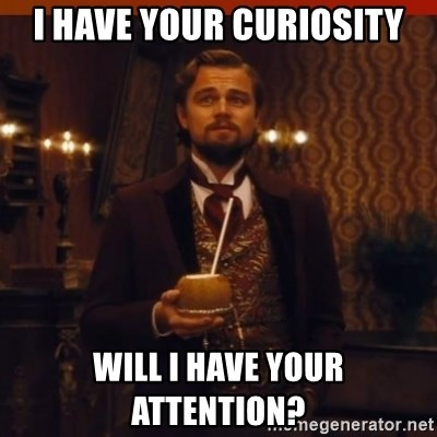 you had my curiosity dicaprio - I HAVE YOUR CURIOSITY WILL I HAVE YOUR ATTENTION?