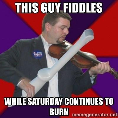 FiddlingRapert - This guy fiddles while Saturday continues to burn