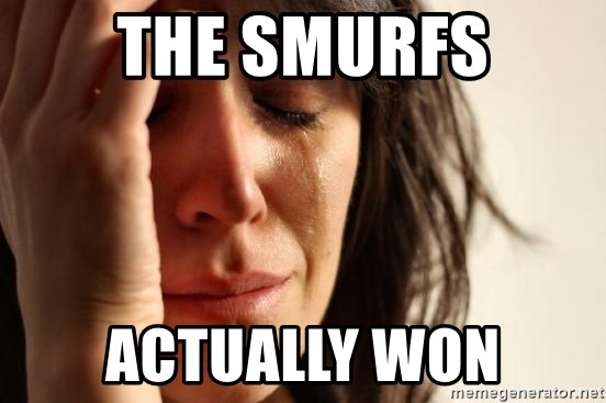 First World Problems - THE SMURFS ACTUALLY WON