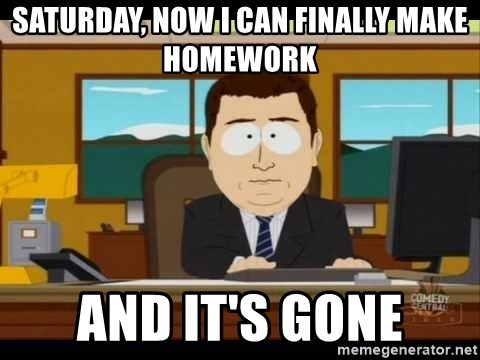 south park aand it's gone - Saturday, now i can finally make homework and it's gone