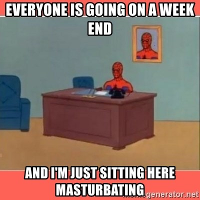 Masturbating Spider-Man - Everyone is going on a week end and I'm just sitting here masturbating