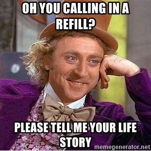 Willy Wonka - Oh you calling in a refill? please tell me your life story