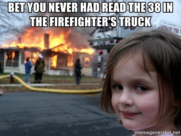 Disaster Girl - bet you never had read the 38 in the firefighter's truck