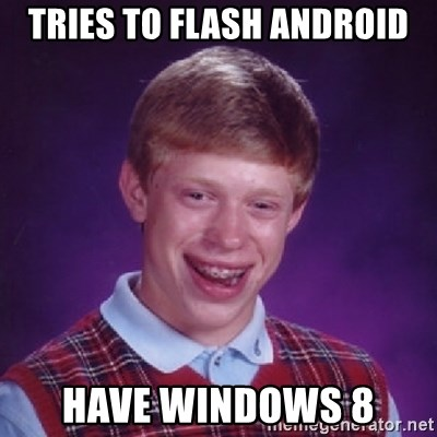 Bad Luck Brian - Tries to flash android have windows 8