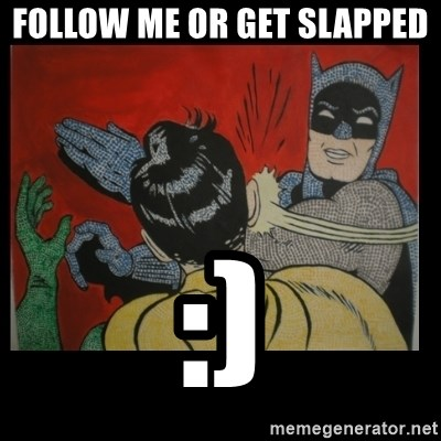Batman Slappp - FOLLOW ME OR GET SLAPPED  :)