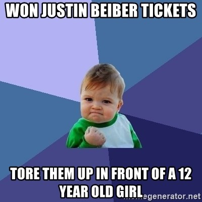 Success Kid - Won Justin Beiber tickets Tore them up in front of a 12 year old girl