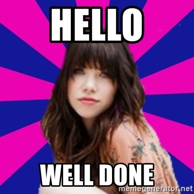 I just met you - hello well done