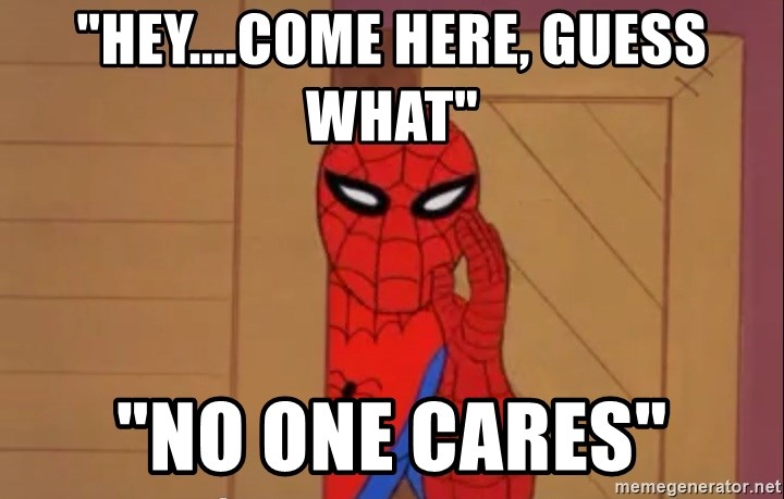 """Spidermanwhisper - """"HEY....COME HERE, GUESS WHAT"""" """"NO ONE CARES"""""""