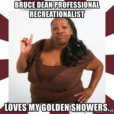 Sassy Black Woman - bruce dean professional recreationalist loves my golden showers.
