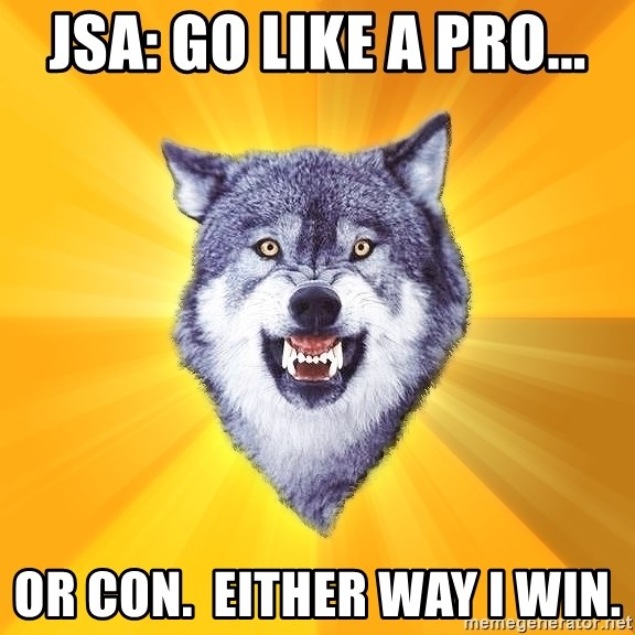 Courage Wolf - JSA: Go like a pro... or con.  Either way I win.