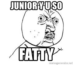 Y U SO - JUNIOR Y U SO  FATTY