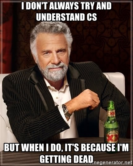 The Most Interesting Man In The World - I don't always try and understand cs but when i do, it's because i'm getting dead
