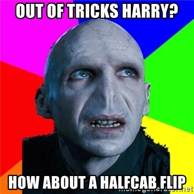 Poor Planning Voldemort - out of tricks harry? How about a halfcab flip