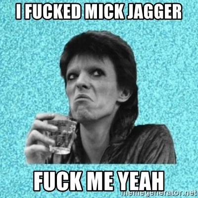 Disturbed Bowie - i fucked mick jagger fuck me yeah