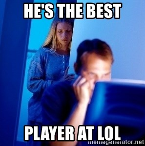 Internet Husband - he's the best player at lol