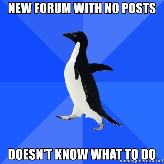 Socially Awkward Penguin - NEw Forum with no posts Doesn't know what to do
