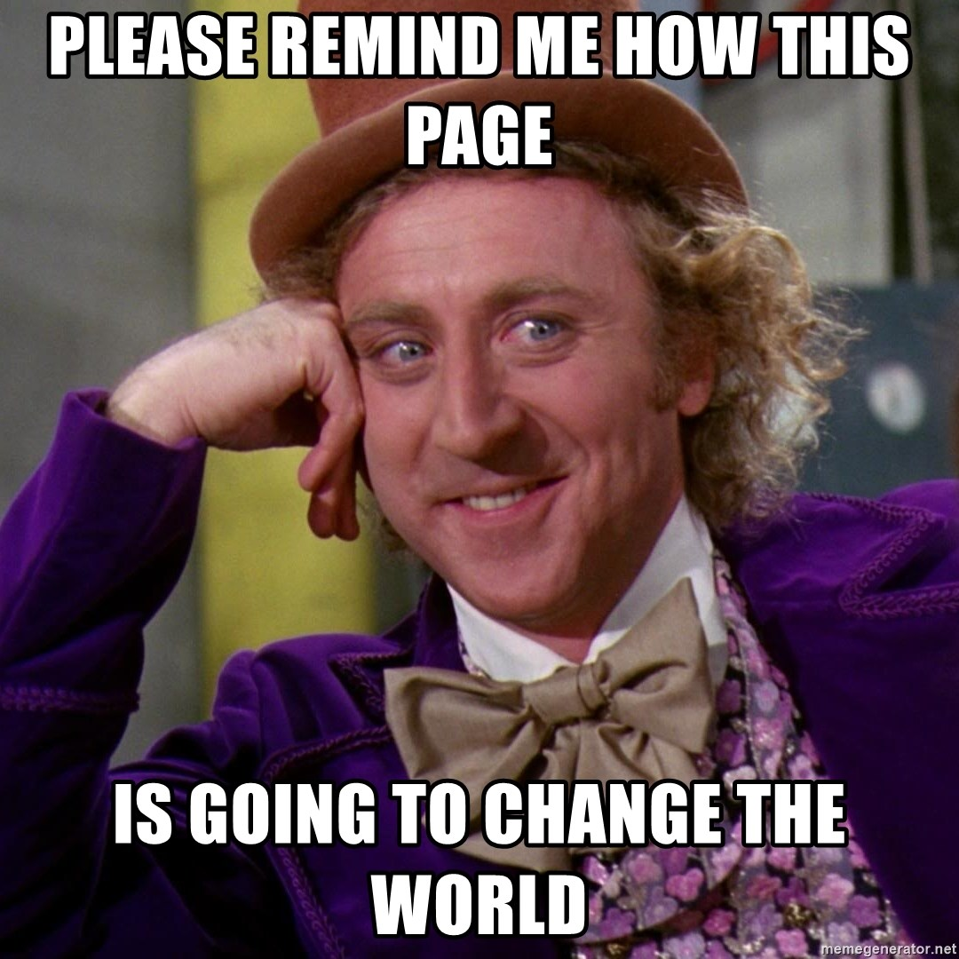 Willy Wonka - please remind me how this page  is going to change the world