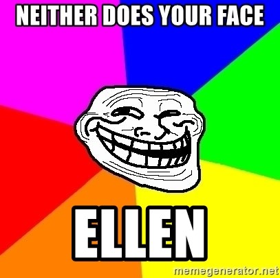 Trollface - neither does your face ellen