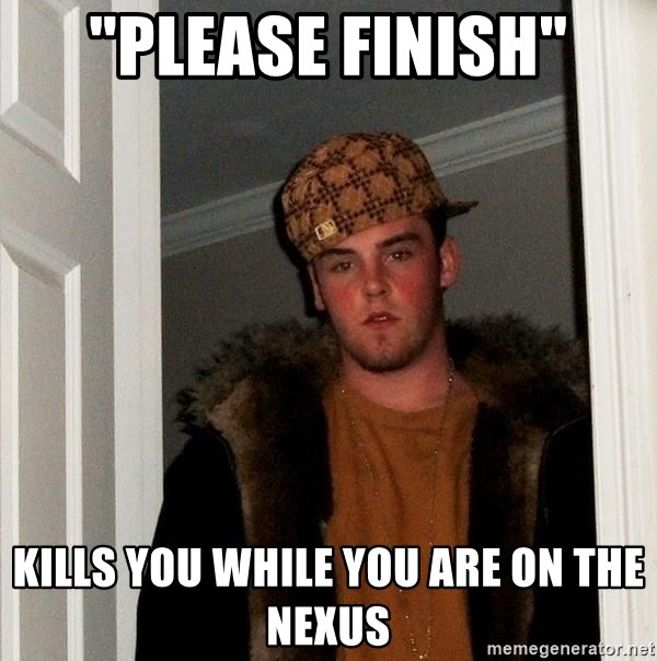 """Scumbag Steve - """"Please Finish"""" Kills you while you are on the nexus"""