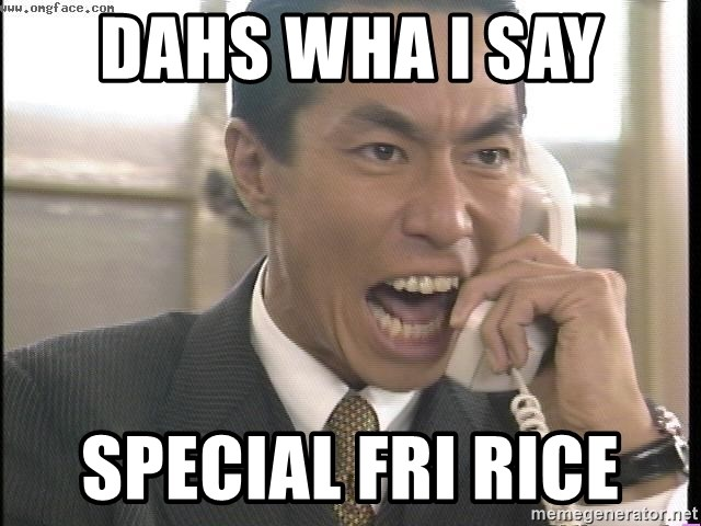Chinese Factory Foreman - DAHS WHA I SAY  SPECIAL FRI RICE
