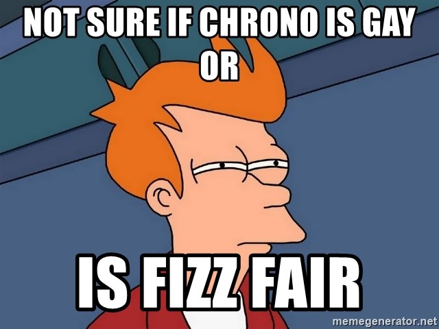 Futurama Fry - not sure if chrono is gay or is fizz fair