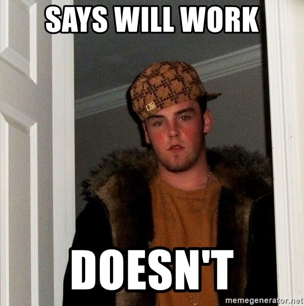 Scumbag Steve - says will work doesn't